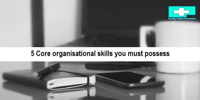 5 Core organisational skills you must possess